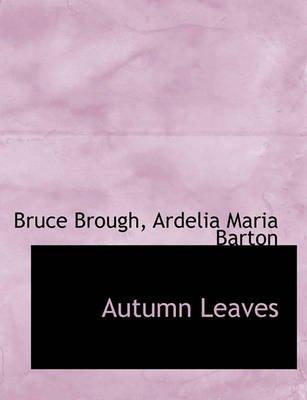Autumn Leaves (Large print, Paperback, large type edition): Bruce Brough, Ardelia Maria Barton