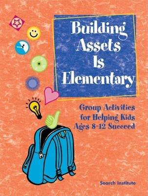 Building Assets Is Elementary: Group Activities for Helping Kids Ages 8?12 Succeed (Electronic book text): Rita Welch, Tenessa...