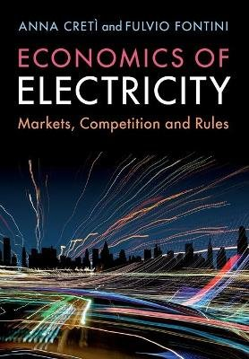 Economics of Electricity - Markets, Competition and Rules (Paperback): Anna Creti, Fulvio Fontini
