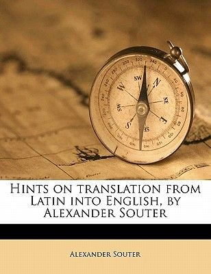 Hints on Translation from Latin Into English, by Alexander Souter (Paperback): Alexander Souter