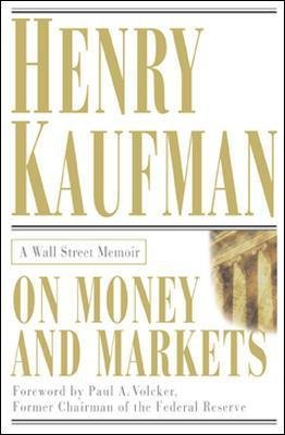 On Money and Markets: A Wall Street Memoir (Electronic book text): Henry Kaufman