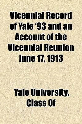 Vicennial Record of Yale '93 and an Account of the Vicennial Reunion June 17, 1913 (Paperback): Yale University Class Of