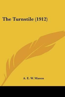 The Turnstile (1912) (Paperback): A. E. W. Mason