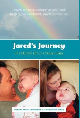 Jared's Journey - The Magical Life of a Shaken Baby (Hardcover): Steve Stowe