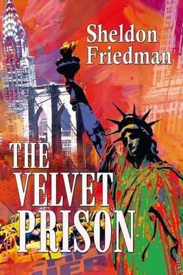 The Velvet Prison (Paperback): Sheldon Friedman