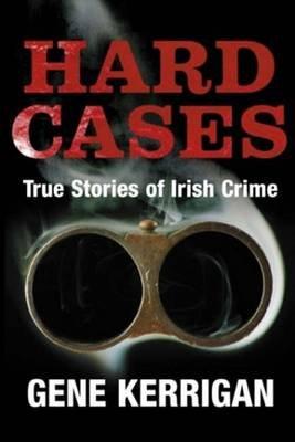 Hard Cases - True Stories of Irish Crime (Paperback): Gene Kerrigan