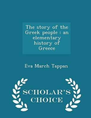 The Story of the Greek People - An Elementary History of Greece - Scholar's Choice Edition (Paperback): Eva March Tappan