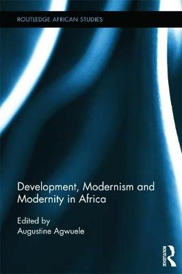 Development, Modernism and Modernity in Africa (Paperback): Augustine Agwuele