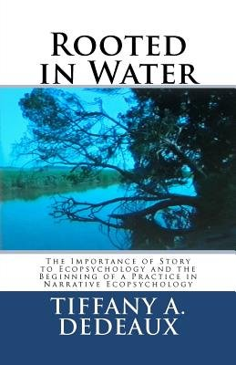 Rooted in Water - The Importance of Story to Ecopsychology and the Beginning of a Practice in Narrative Ecopsychology...