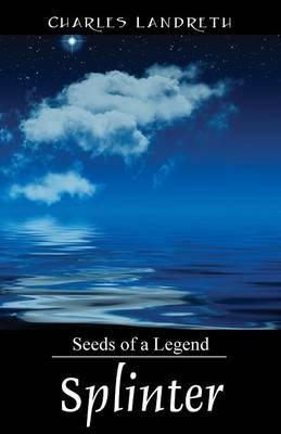 Splinter - Seeds of a Legend (Paperback): Charles Landreth