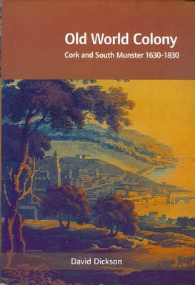 Old World Colony - Cork and South Munster 1630-1830 (Hardcover): David Dickson
