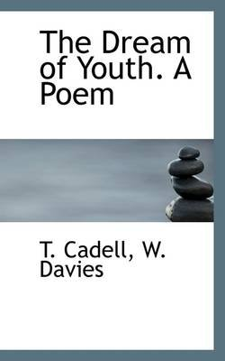 The Dream of Youth. a Poem (Paperback): T. Cadell