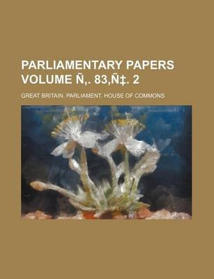 Parliamentary Papers Volume N . 83, N . 2 (Paperback): Great Britain Commons