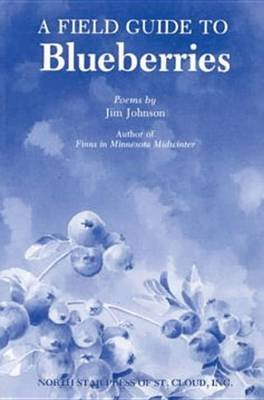 A Field Guide to Blueberries (Paperback): Jim Johnson