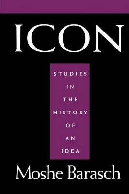 Icon - Studies in the History of An Idea (Hardcover, New): Moshe Barasch, Luci Serrano