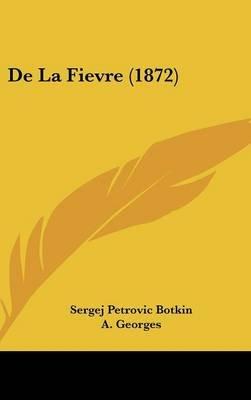 de La Fievre (1872) (English, French, Hardcover): Sergei Petrovich Botkin