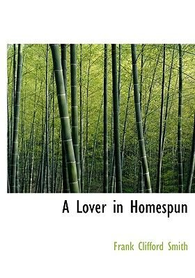 A Lover in Homespun (Large print, Hardcover, Large type / large print edition): Frank Clifford Smith