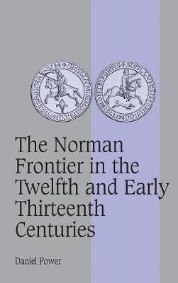 Cambridge Studies in Medieval Life and Thought: Fourth Series, Series Number 62 - The Norman Frontier in the Twelfth and Early...