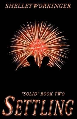 Settling - Solid, Book 2 (Paperback): Shelley Workinger