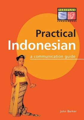 Practical Indonesian Phrasebook - A Communication Guide (Electronic book text): John Barker