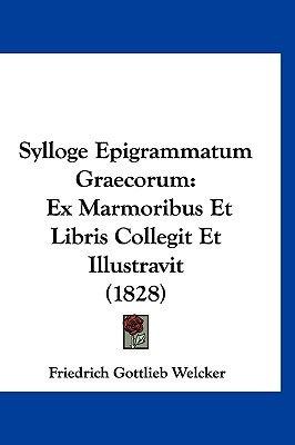Sylloge Epigrammatum Graecorum - Ex Marmoribus Et Libris Collegit Et Illustravit (1828) (English, Latin, Hardcover): Friedrich...