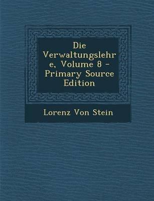 Die Verwaltungslehre, Volume 8 (German, Paperback, Primary Source): Lorenz von Stein