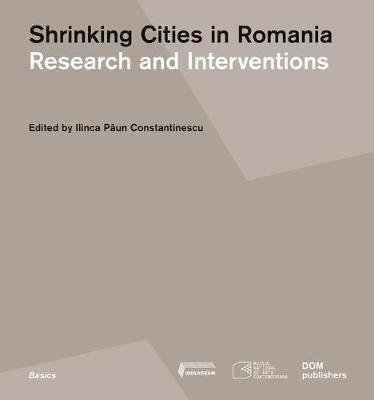 Shrinking Cities in Romania: Research and Interventions (Paperback): Ilinca Paun Constantinescu
