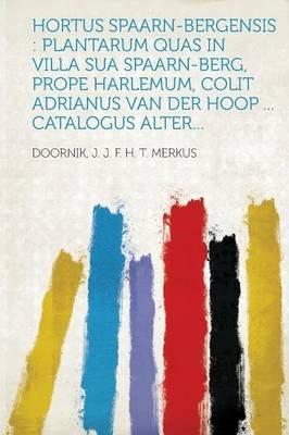 Hortus Spaarn-Bergensis - Plantarum Quas in Villa Sua Spaarn-Berg, Prope Harlemum, Colit Adrianus Van Der Hoop ... Catalogus...