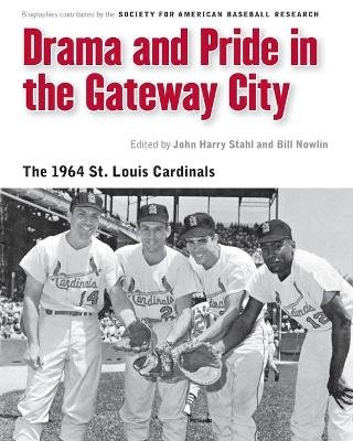 Drama and Pride in the Gateway City - The 1964 St. Louis Cardinals (Paperback, 0 Ed): Bill Nowlin, John Harry Stahl