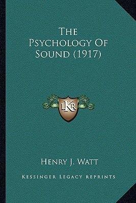 The Psychology of Sound (1917) (Paperback): Henry J. Watt