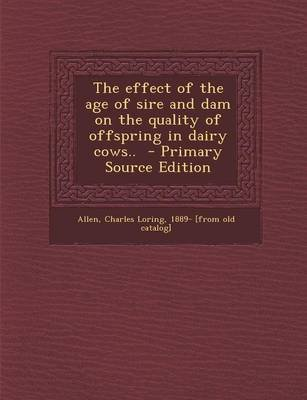 The Effect of the Age of Sire and Dam on the Quality of Offspring in Dairy Cows.. - Primary Source Edition (Paperback): Charles...