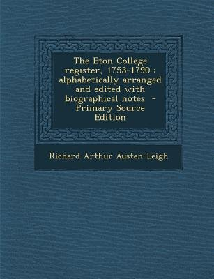 The Eton College Register, 1753-1790 - Alphabetically Arranged and Edited with Biographical Notes (Paperback, Primary Source):...
