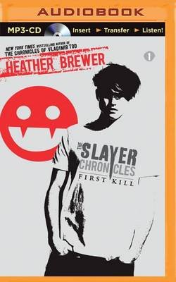 The Slayer Chronicles: First Kill (MP3 format, CD): Heather Brewer