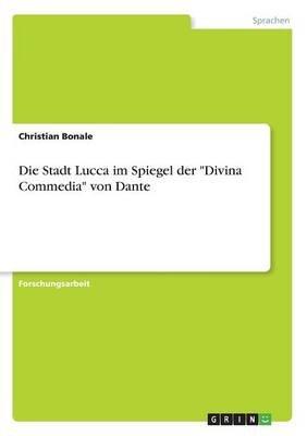 """Die Stadt Lucca Im Spiegel Der """"Divina Commedia"""" Von Dante (German, Paperback): Christian Bonale"""