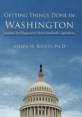 Getting Things Done in Washington - Lessons for Progressives from Landmark Legislation (Paperback): Joseph H Boyett