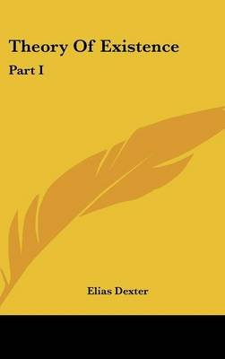 Theory of Existence - Part I (Hardcover): Elias Dexter