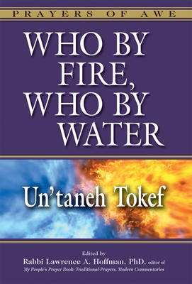 Who by Fire, Who by Water - Un'Taneh Tokef - Un'Taneh Tokef (Paperback): Rabbi Lawrence A. Hoffman
