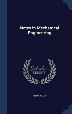 Notes in Mechanical Engineering (Hardcover): Henry Adams