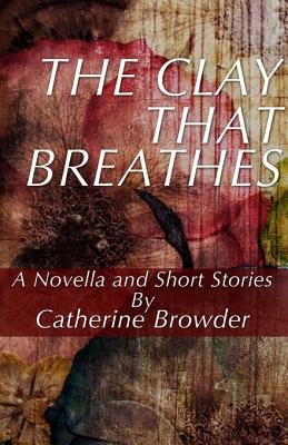 The Clay That Breathes (Electronic book text): Catherine Browder