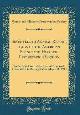 Seventeenth Annual Report, 1912, of the American Scenic and Historic Preservation Society - To the Legislature of the State of...