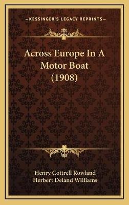 Across Europe in a Motor Boat (1908) (Hardcover): Henry Cottrell Rowland