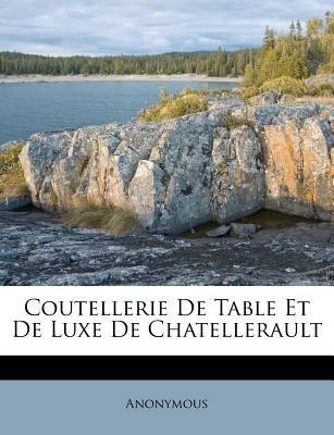 Coutellerie de Table Et de Luxe de Chatellerault (English, French, Paperback): Anonymous
