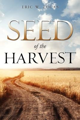 Seed of the Harvest (Paperback): Eric W. Lucas