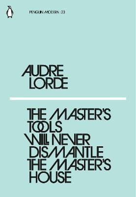 The Master's Tools Will Never Dismantle the Master's House (Paperback): Audre Lorde