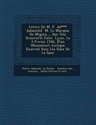 Lettre de M. P. Ad*** [Adamoli] M. Le Marquis de Migieu..., Sur Une D Couverte Faite Lyon, Le 4 F Vrier 1766, D'Un...