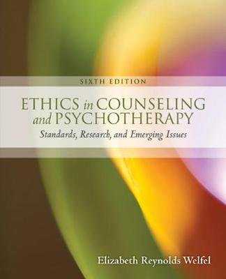 Ethics in Counseling & Psychotherapy (Paperback, 6th edition): Elizabeth Reynolds Welfel