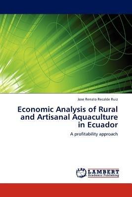 Economic Analysis of Rural and Artisanal Aquaculture in Ecuador (Paperback): Jose Renato Recalde Ruiz