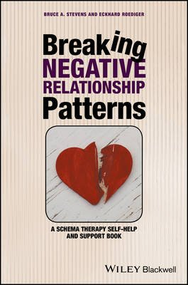 Breaking Negative Relationship Patterns - A Schema Therapy Self-Help and Support Book (Paperback): Bruce A. Stevens, Eckhard...