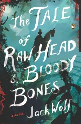 The Tale of Raw Head & Bloody Bones (Paperback): Jack Wolf