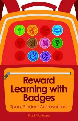 Reward Learning with Badges - Spark Student Achievement (Paperback): Brad Flickinger